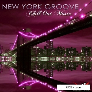 VA - New York Groove Chill Out Music - New York Nightlife Sexy Party Lounge ...